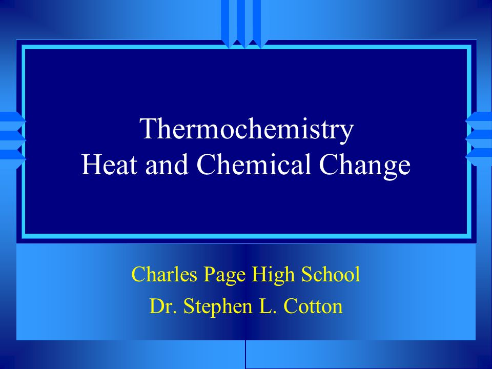 Thermochemistry Heat and Chemical Change