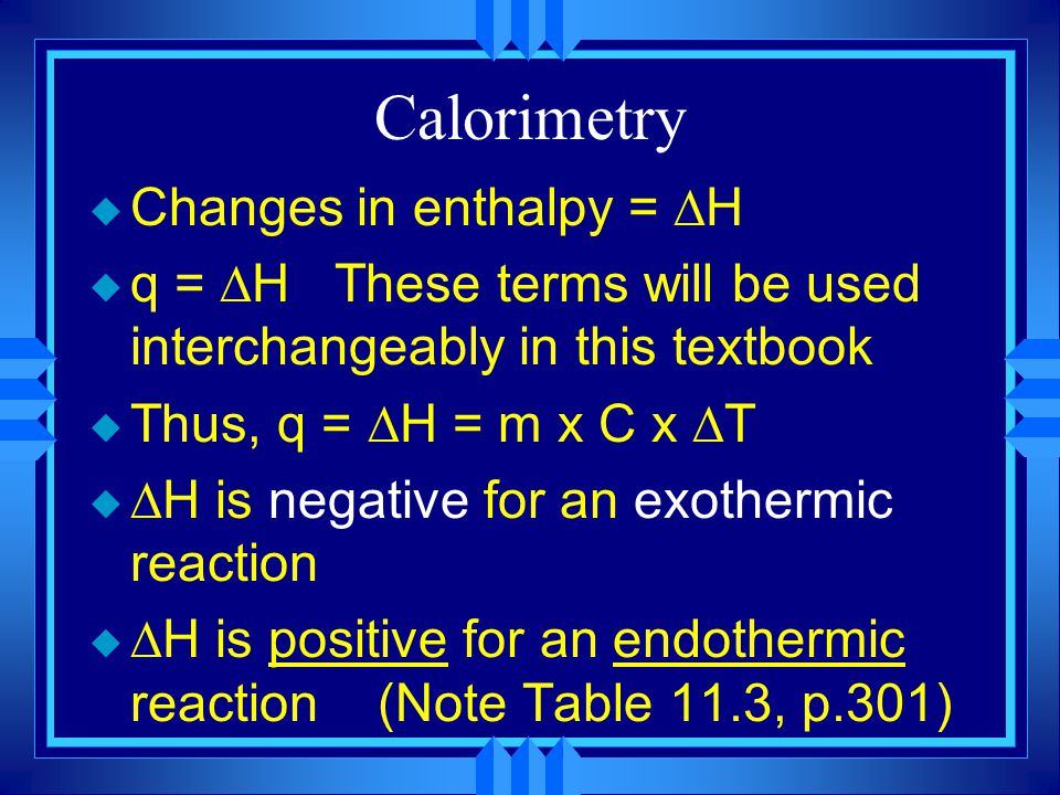 Calorimetry Changes in enthalpy = H