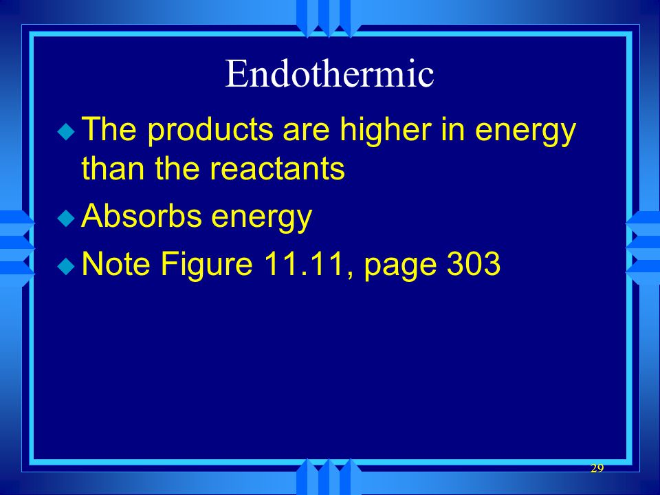 Endothermic The products are higher in energy than the reactants