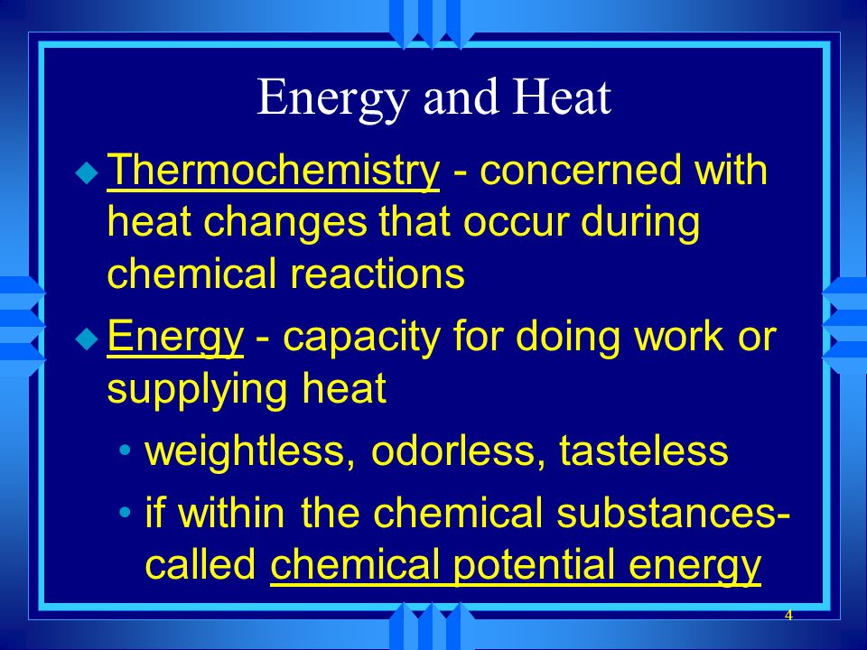 Energy and Heat Thermochemistry - concerned with heat changes that occur during chemical reactions.