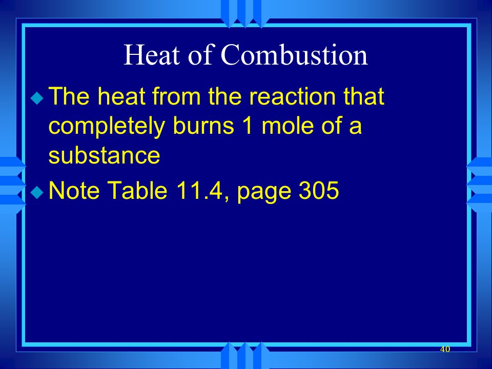 Heat of Combustion The heat from the reaction that completely burns 1 mole of a substance.