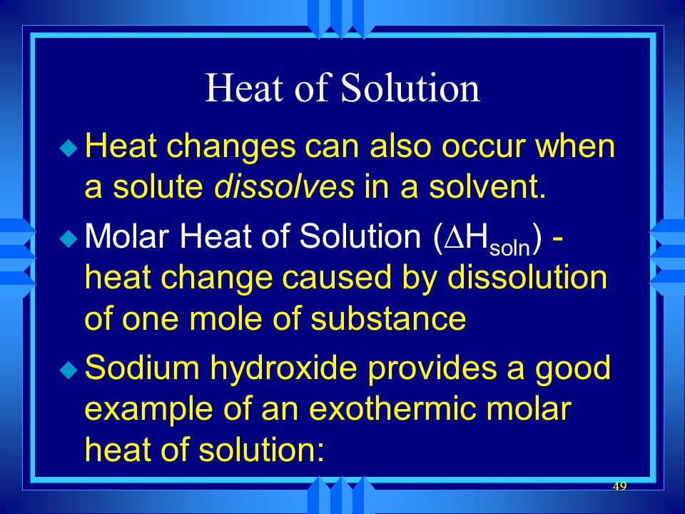 Heat of Solution Heat changes can also occur when a solute dissolves in a solvent.