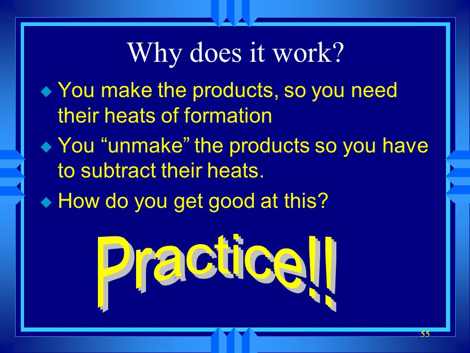 Why does it work You make the products, so you need their heats of formation. You unmake the products so you have to subtract their heats.