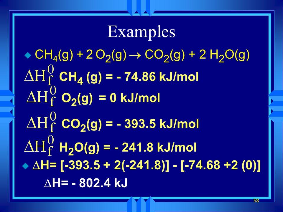 Examples CH4(g) + 2 O2(g) ® CO2(g) + 2 H2O(g) CH4 (g) = - 74.86 kJ/mol