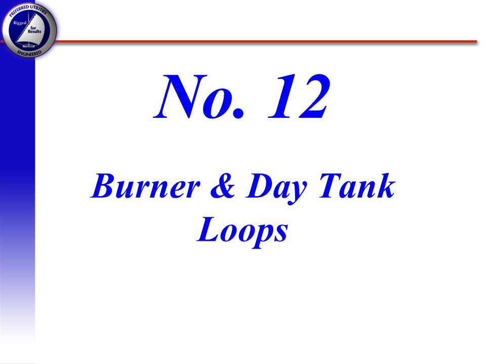 No. 12 Burner & Day Tank Loops