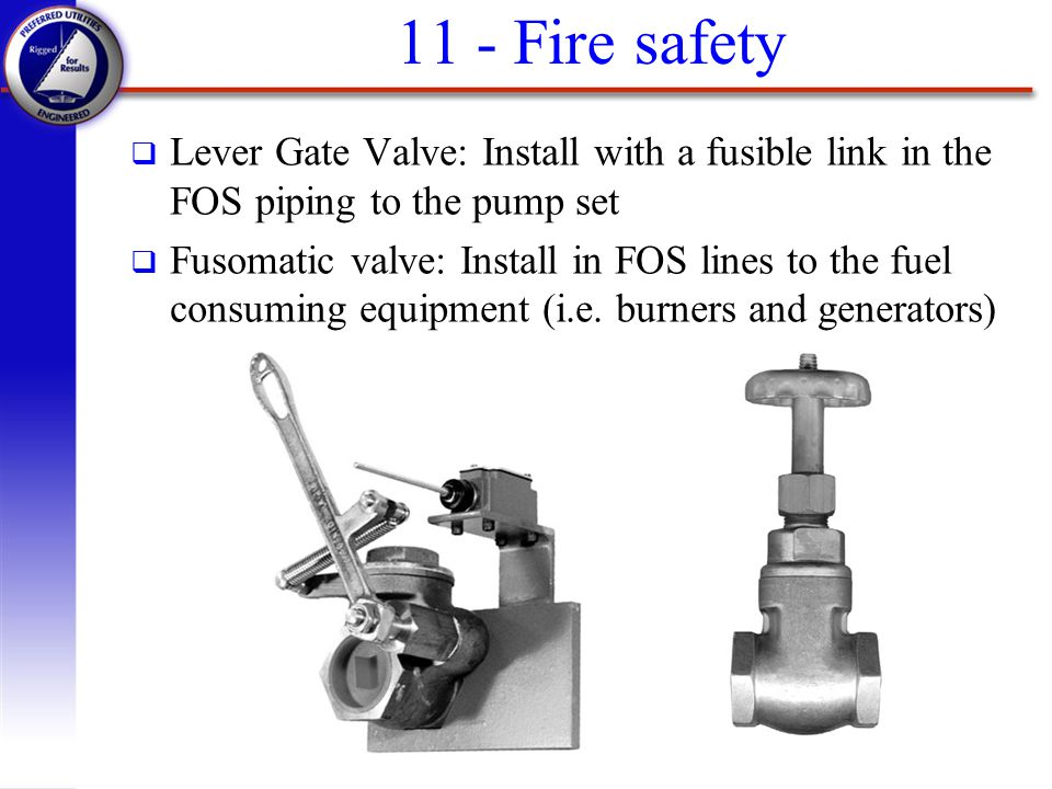 11 - Fire safety Lever Gate Valve: Install with a fusible link in the FOS piping to the pump set.