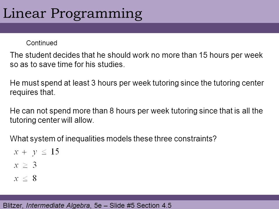 Linear Programming Continued. The student decides that he should work no more than 15 hours per week.