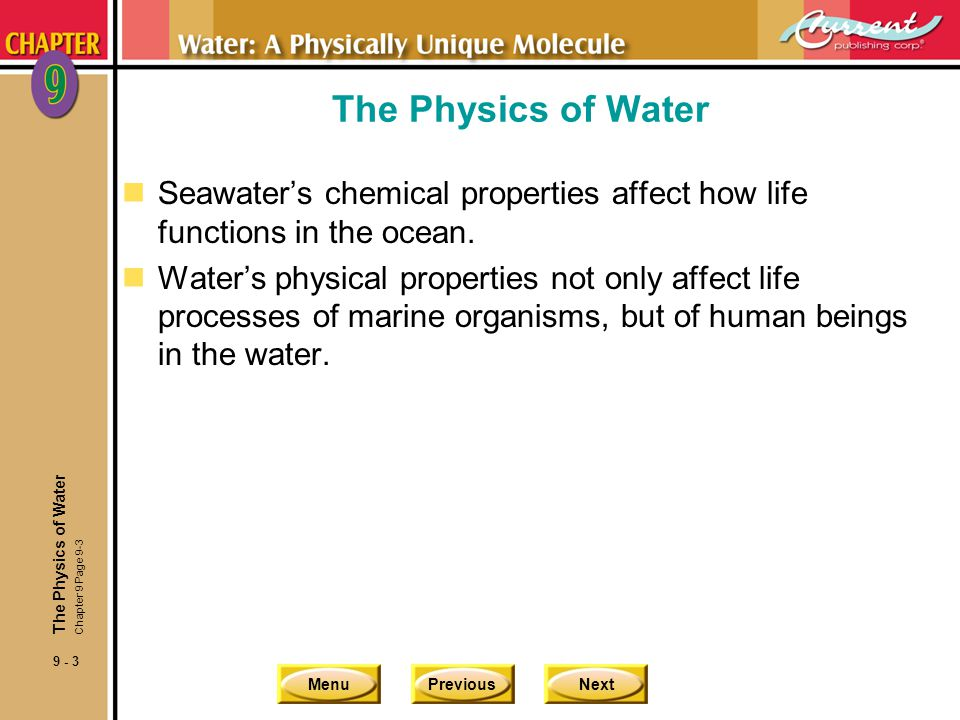 The Physics of Water Seawater's chemical properties affect how life functions in the ocean.