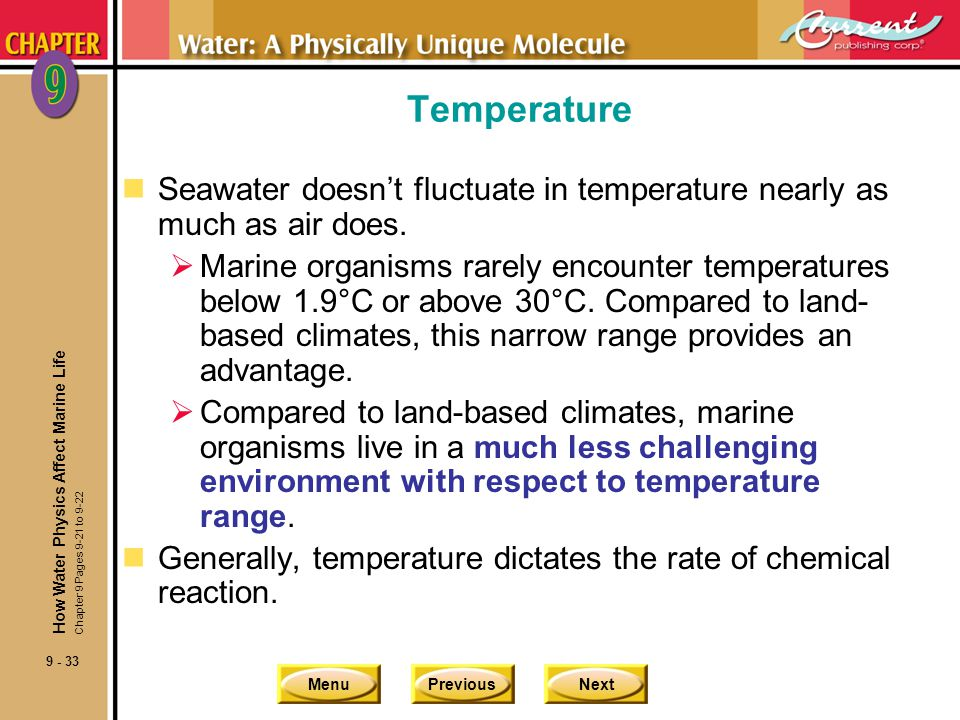 Temperature Seawater doesn't fluctuate in temperature nearly as much as air does.