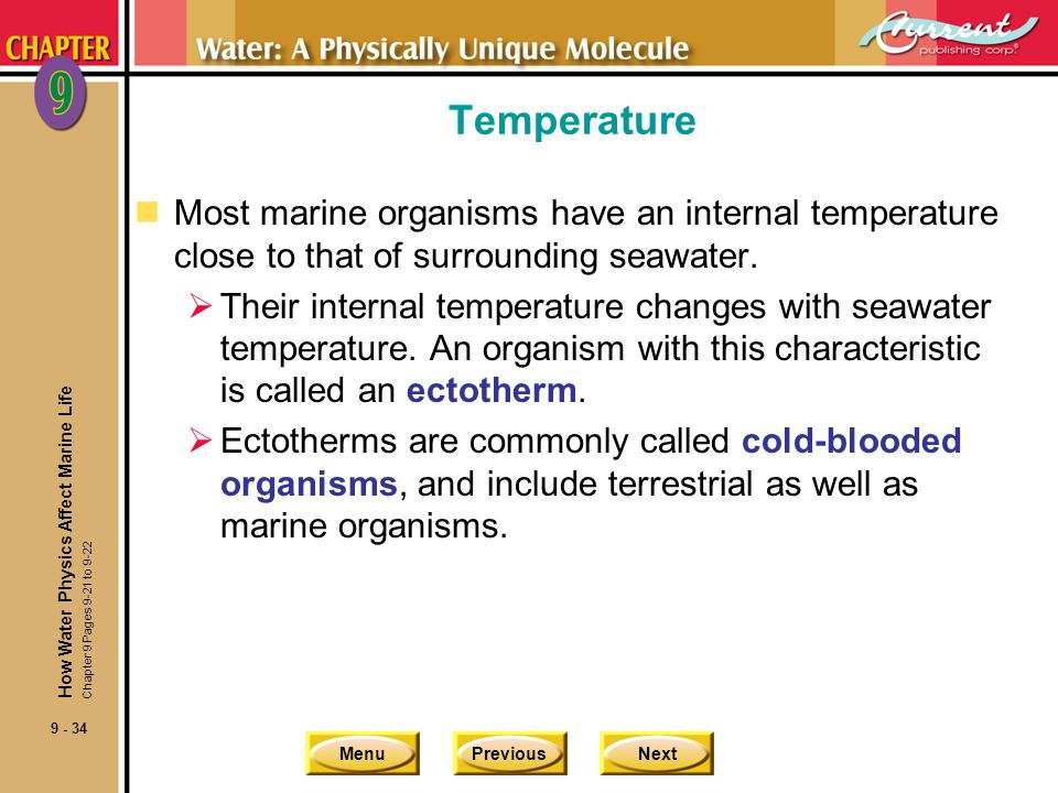 Temperature Most marine organisms have an internal temperature close to that of surrounding seawater.