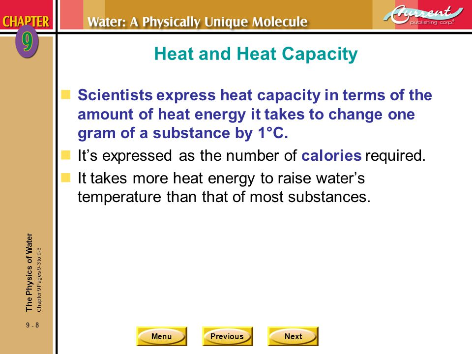 Heat and Heat Capacity Scientists express heat capacity in terms of the amount of heat energy it takes to change one gram of a substance by 1°C.