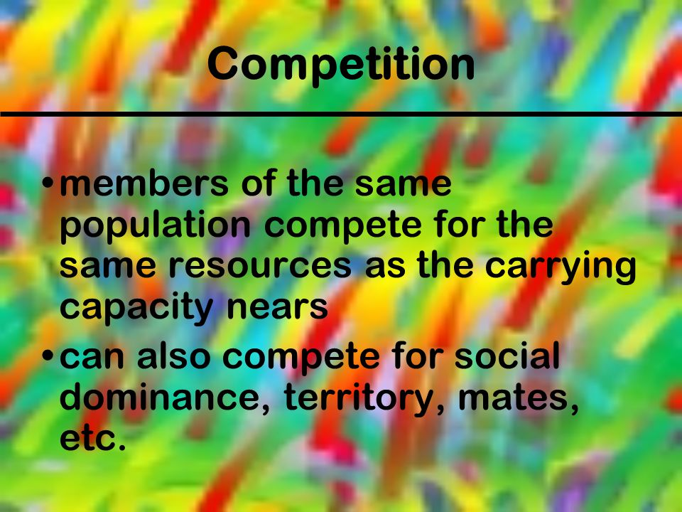 Competition members of the same population compete for the same resources as the carrying capacity nears.