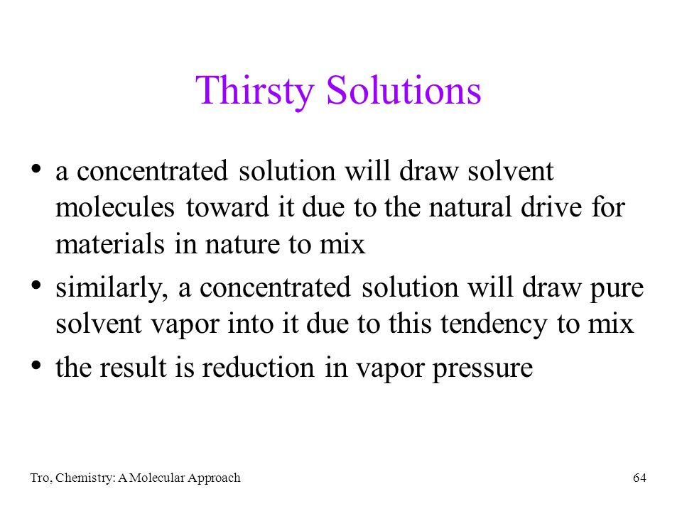 Thirsty Solutions a concentrated solution will draw solvent molecules toward it due to the natural drive for materials in nature to mix.