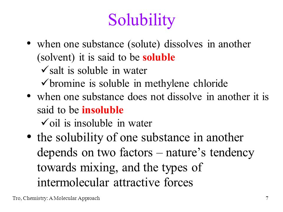 Solubility when one substance (solute) dissolves in another (solvent) it is said to be soluble. salt is soluble in water.