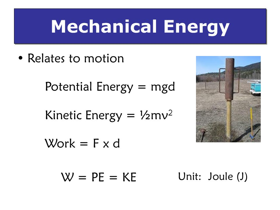 Mechanical Energy Relates to motion Potential Energy = mgd