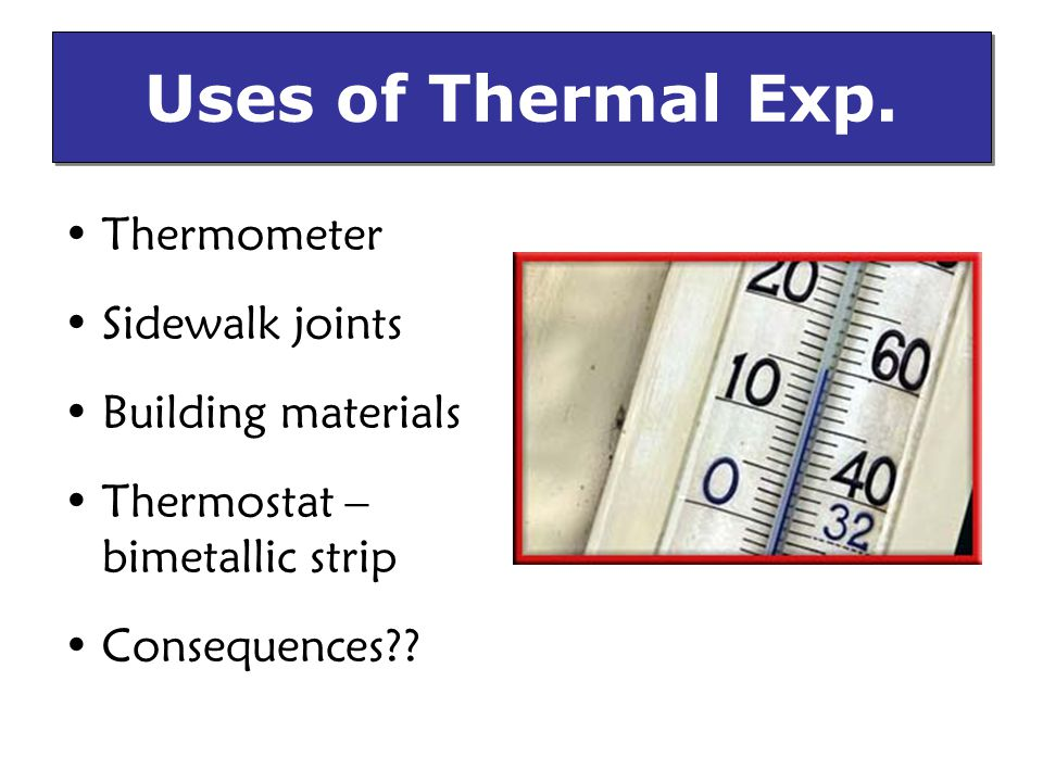 Uses of Thermal Exp. Thermometer Sidewalk joints Building materials
