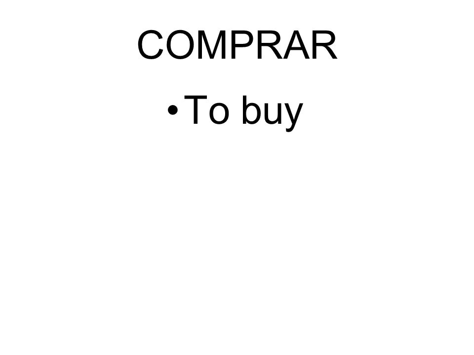 COMPRAR To buy