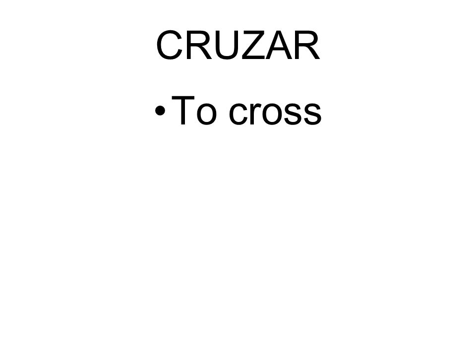 CRUZAR To cross