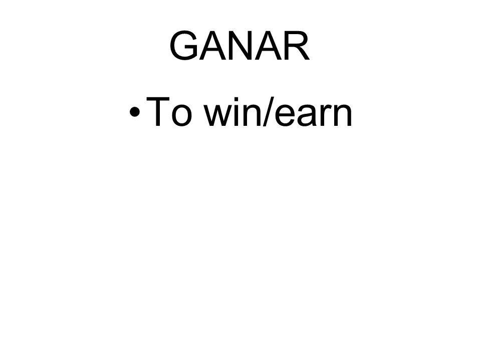 GANAR To win/earn