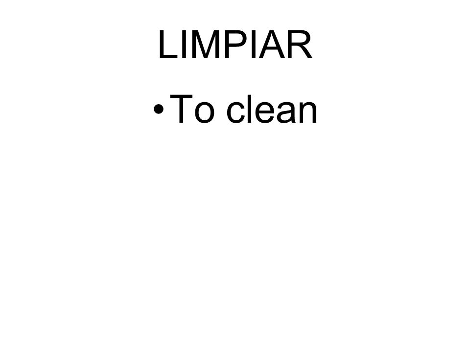 LIMPIAR To clean