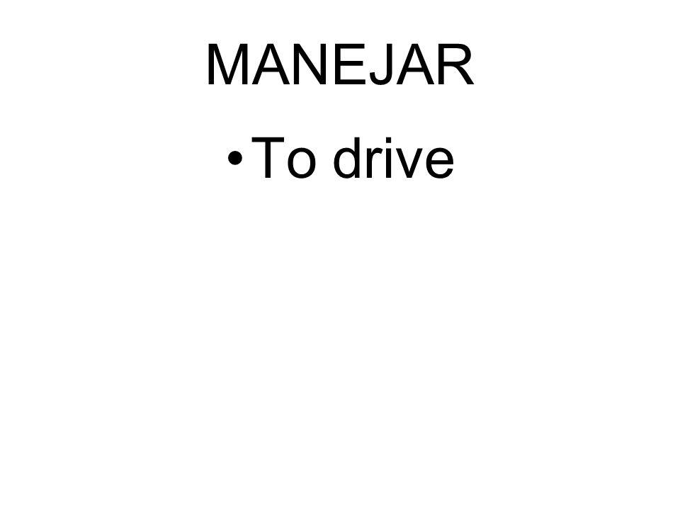 MANEJAR To drive