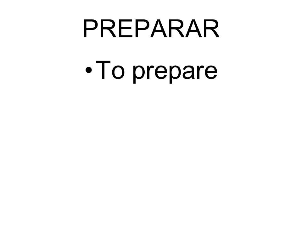PREPARAR To prepare