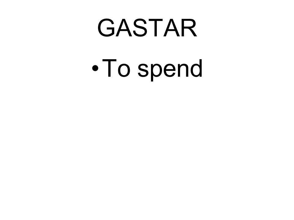 GASTAR To spend