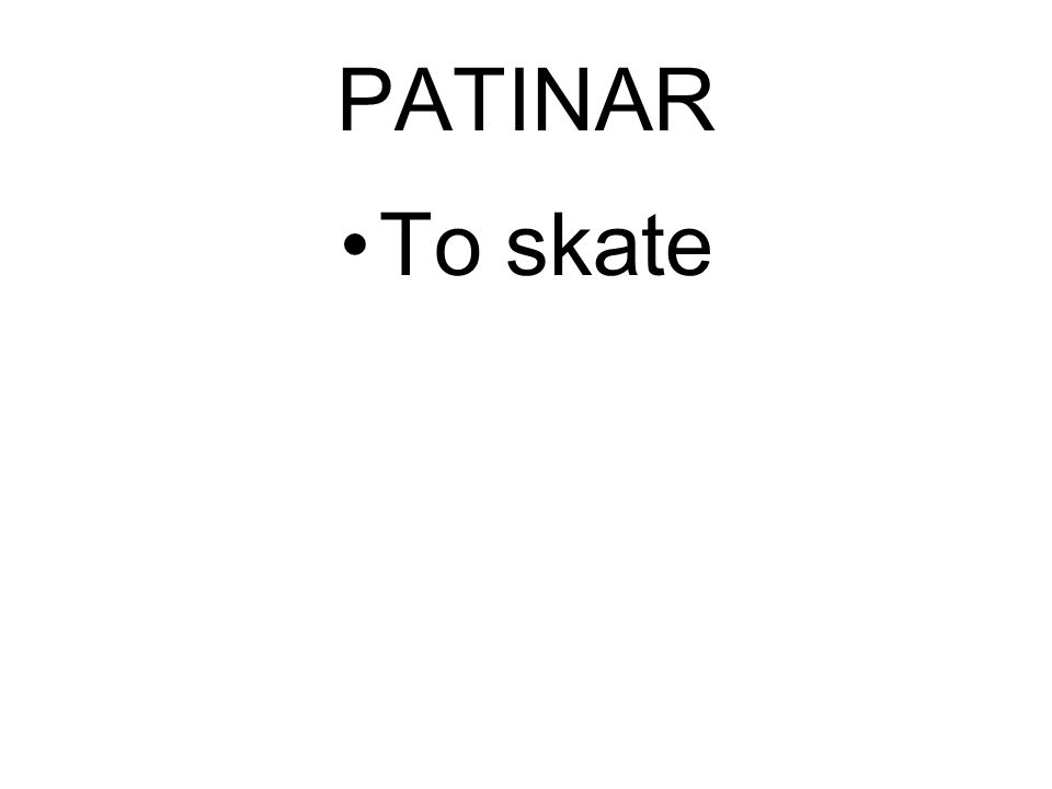 PATINAR To skate