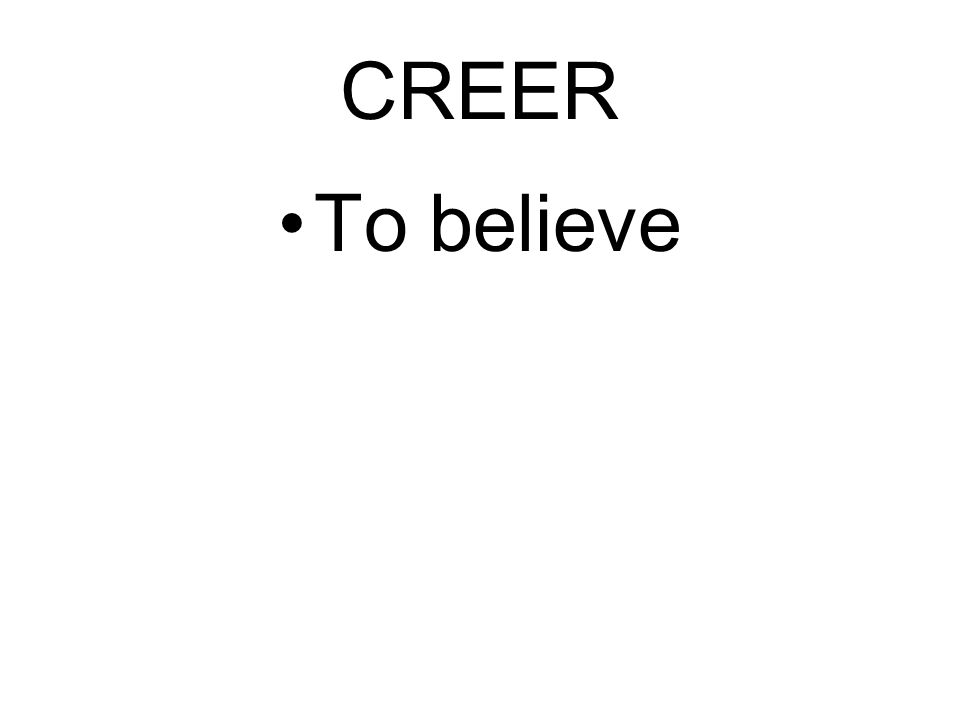 CREER To believe