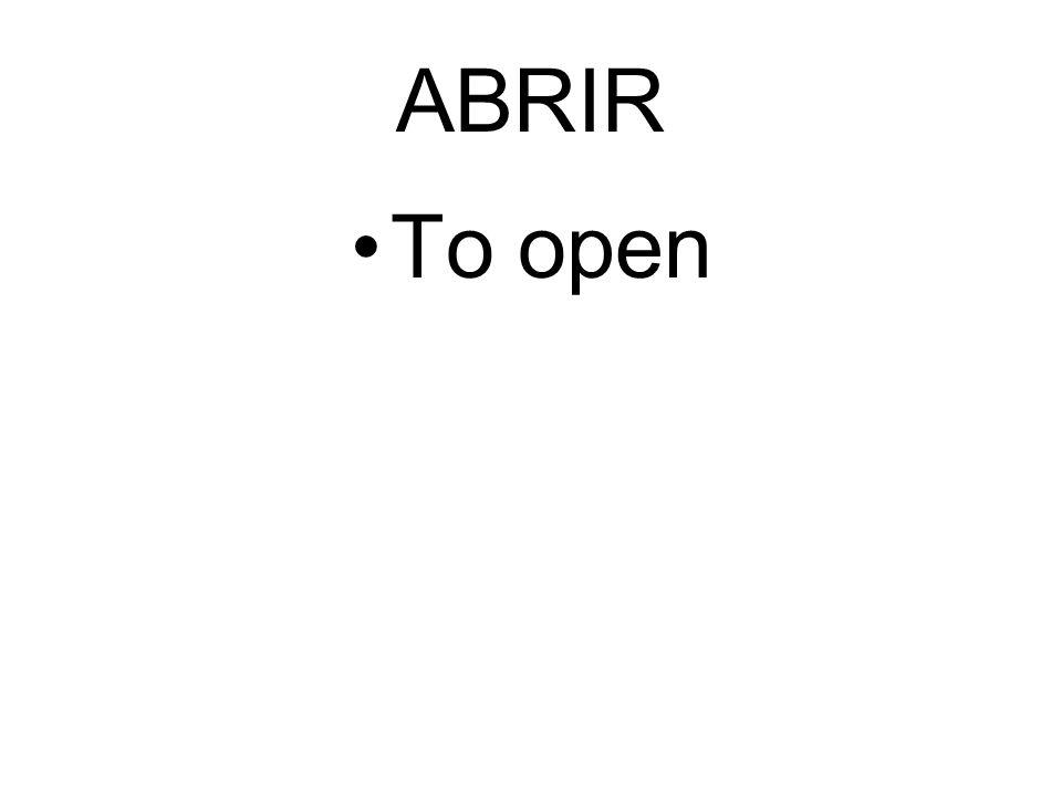 ABRIR To open