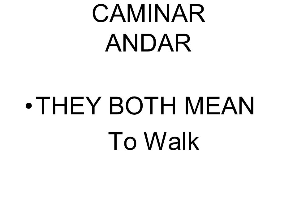 CAMINAR ANDAR THEY BOTH MEAN To Walk