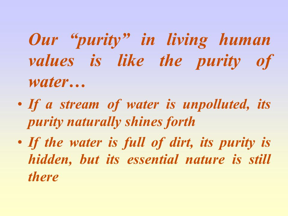 Our purity in living human values is like the purity of water…