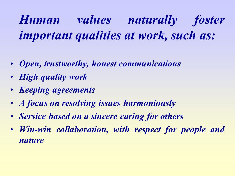 Human values naturally foster important qualities at work, such as: