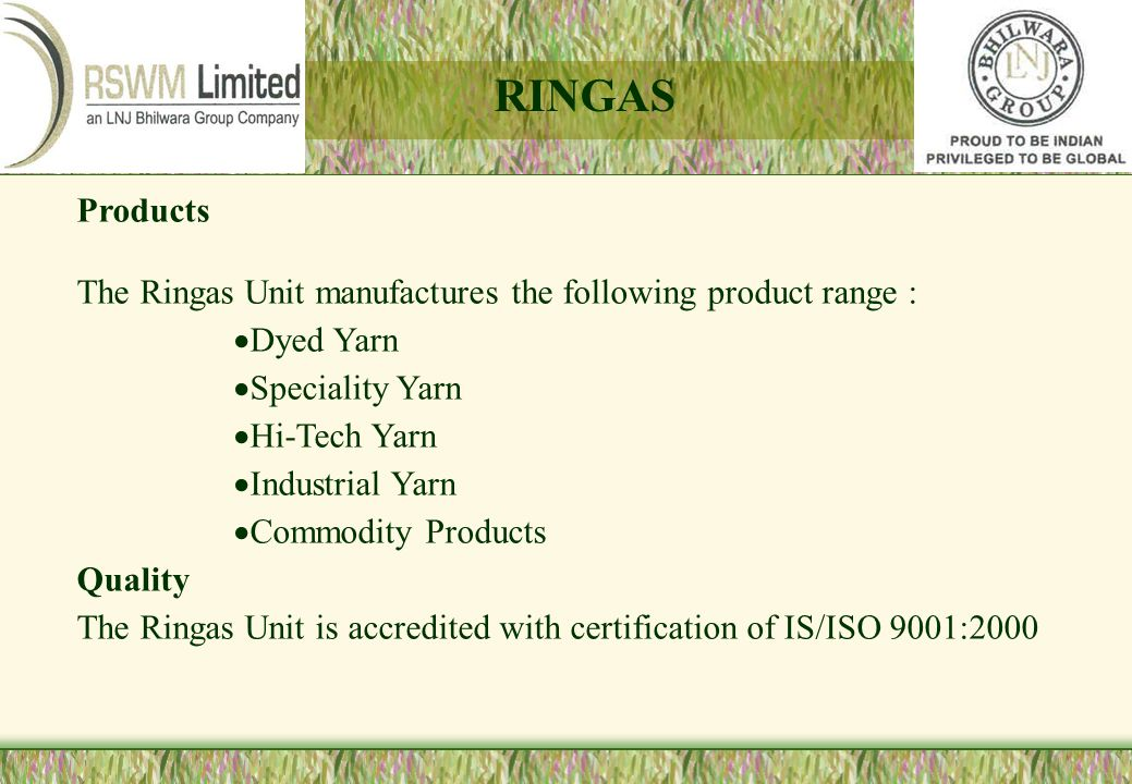 RINGAS Products. The Ringas Unit manufactures the following product range : Dyed Yarn. Speciality Yarn.