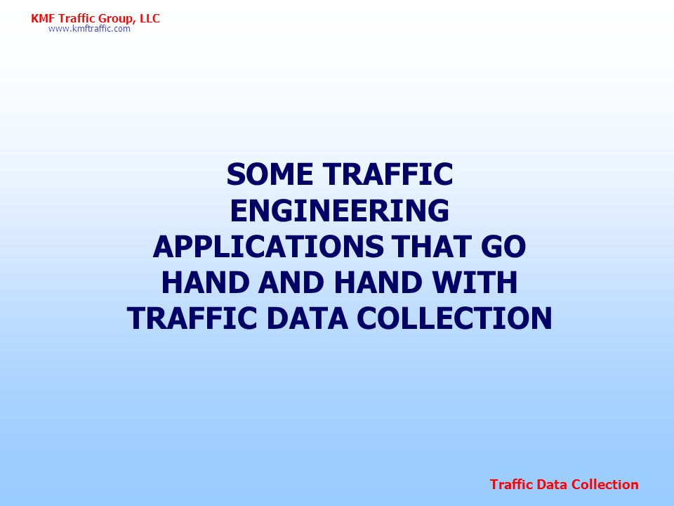 SOME TRAFFIC ENGINEERING APPLICATIONS THAT GO HAND AND HAND WITH TRAFFIC DATA COLLECTION