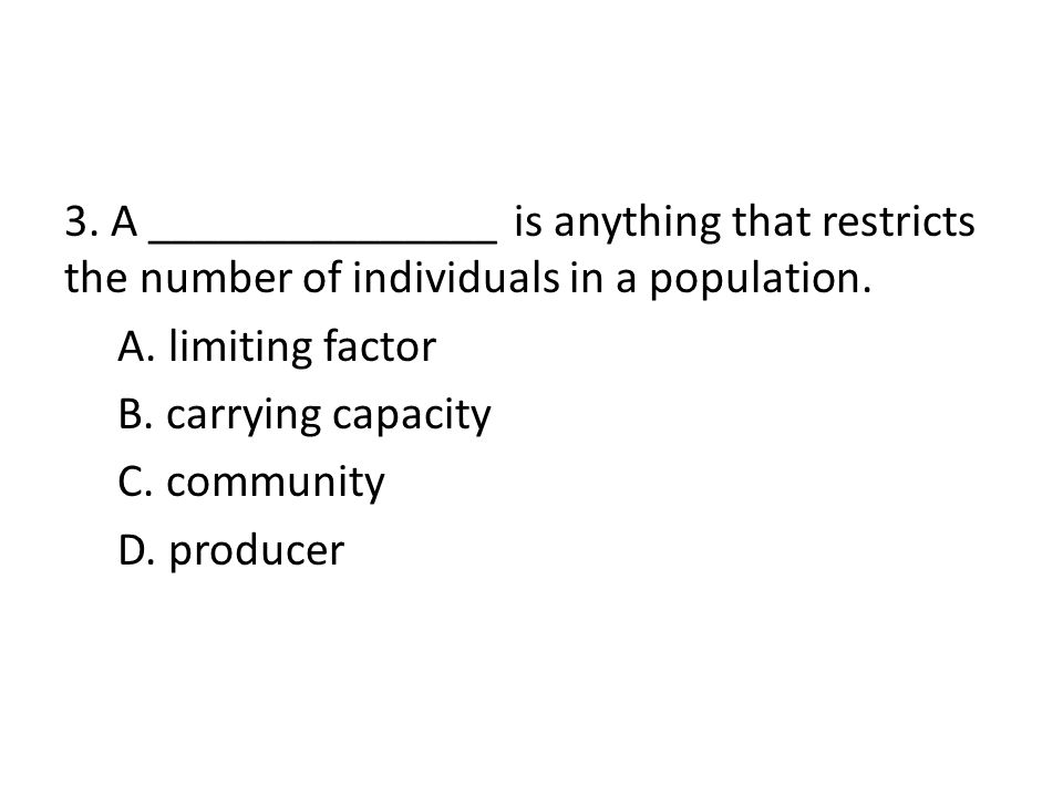 3. A _______________ is anything that restricts the number of individuals in a population.