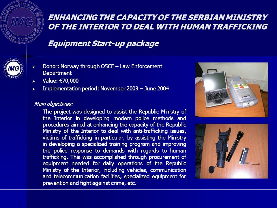ENHANCING THE CAPACITY OF THE SERBIAN MINISTRY OF THE INTERIOR TO DEAL WITH HUMAN TRAFFICKING Equipment Start-up package