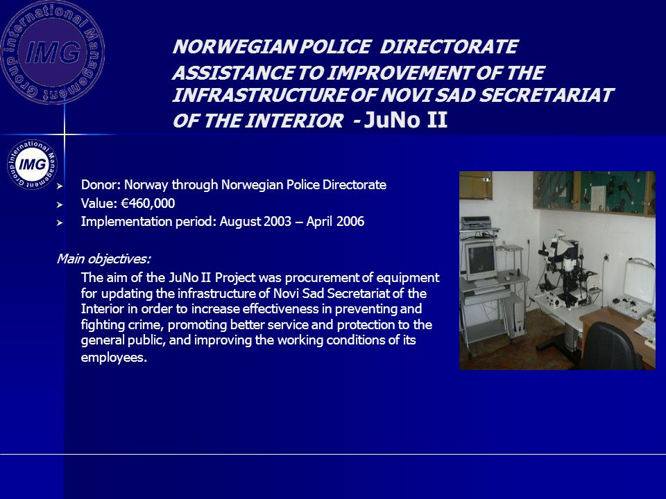NORWEGIAN POLICE DIRECTORATE ASSISTANCE TO IMPROVEMENT OF THE INFRASTRUCTURE OF NOVI SAD SECRETARIAT OF THE INTERIOR - JuNo II