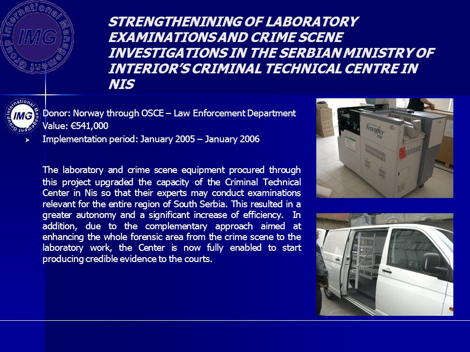 STRENGTHENINING OF LABORATORY EXAMINATIONS AND CRIME SCENE INVESTIGATIONS IN THE SERBIAN MINISTRY OF INTERIOR'S CRIMINAL TECHNICAL CENTRE IN NIS