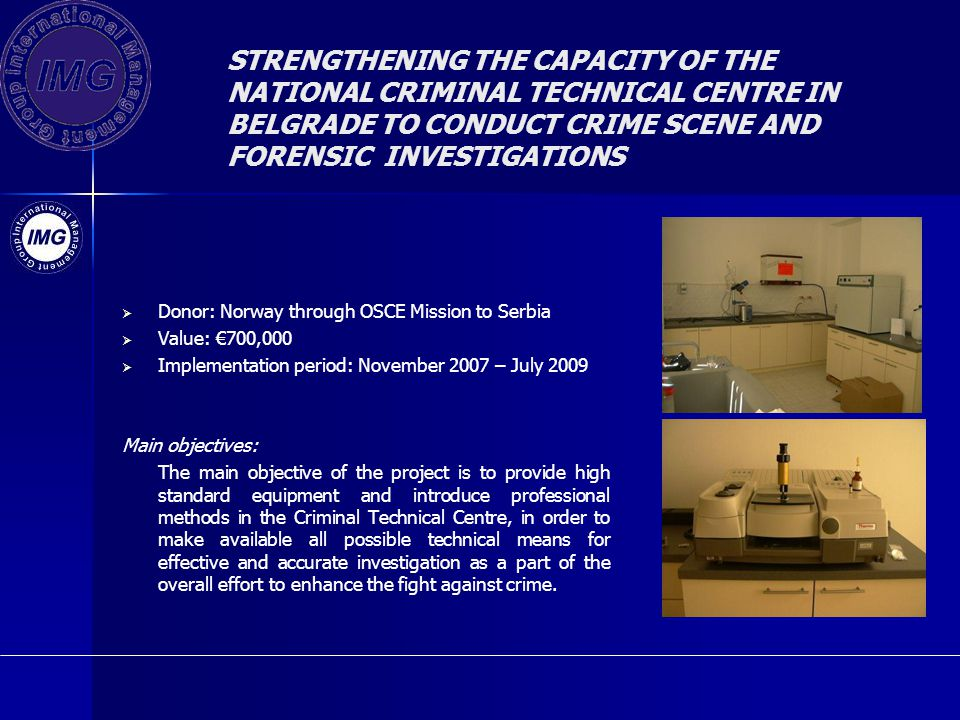 STRENGTHENING THE CAPACITY OF THE NATIONAL CRIMINAL TECHNICAL CENTRE IN BELGRADE TO CONDUCT CRIME SCENE AND FORENSIC INVESTIGATIONS
