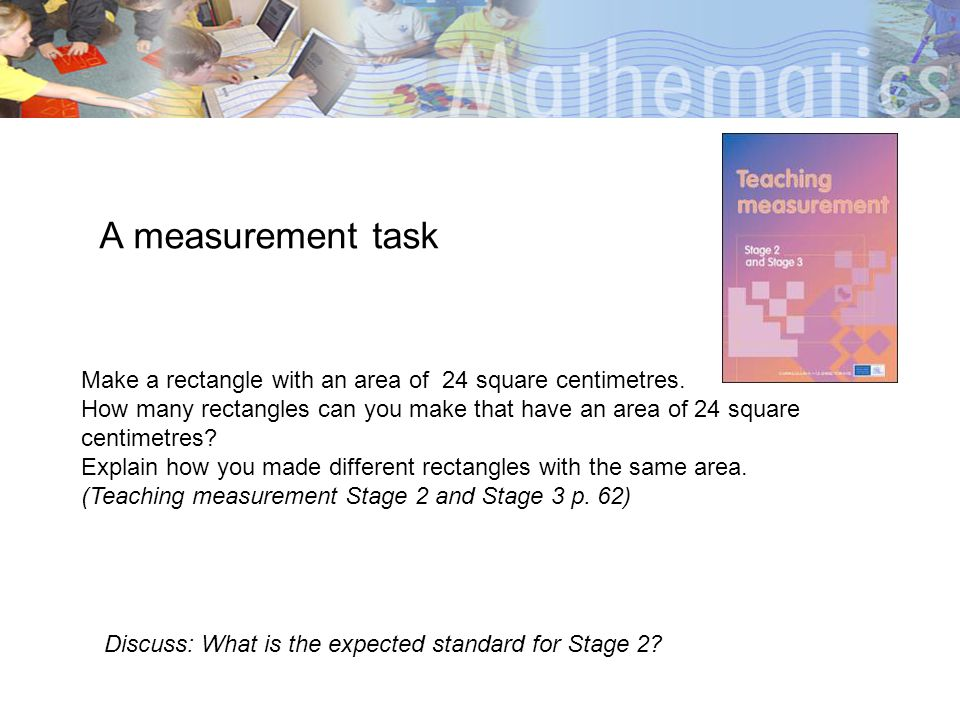 A measurement task Make a rectangle with an area of 24 square centimetres.
