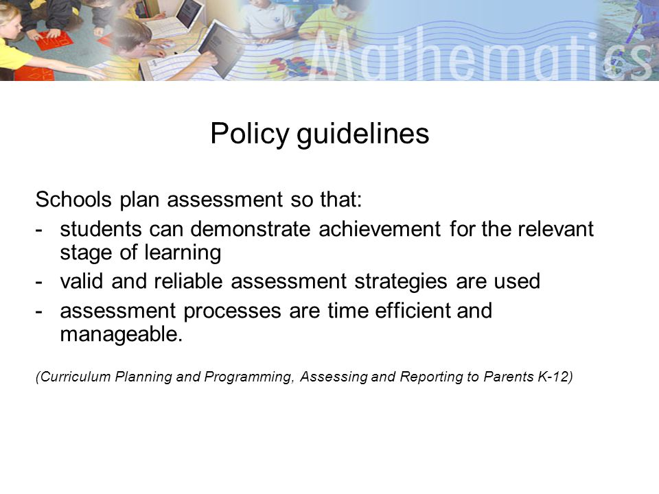 Policy guidelines Schools plan assessment so that:
