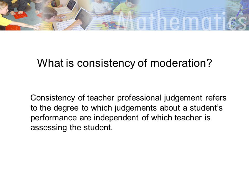 What is consistency of moderation