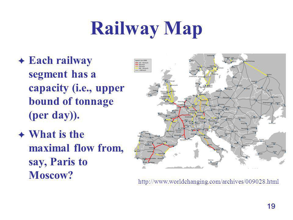 Railway Map Each railway segment has a capacity (i.e., upper bound of tonnage (per day)). What is the maximal flow from, say, Paris to Moscow