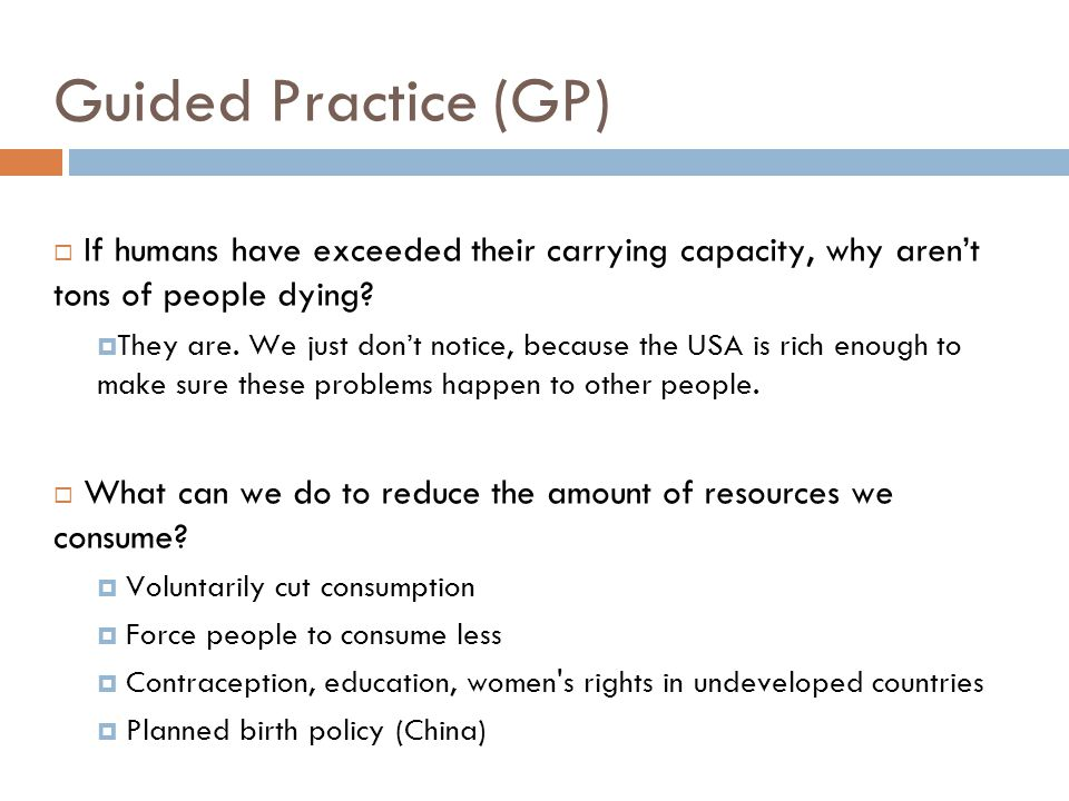 Guided Practice (GP) If humans have exceeded their carrying capacity, why aren't tons of people dying