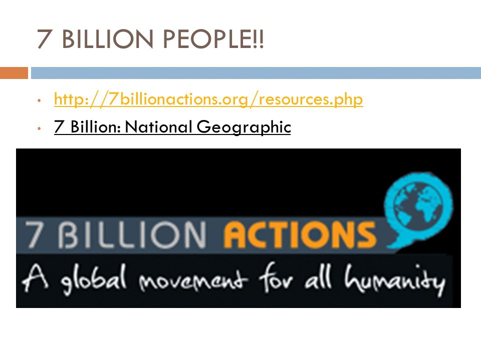 7 BILLION PEOPLE!! http://7billionactions.org/resources.php