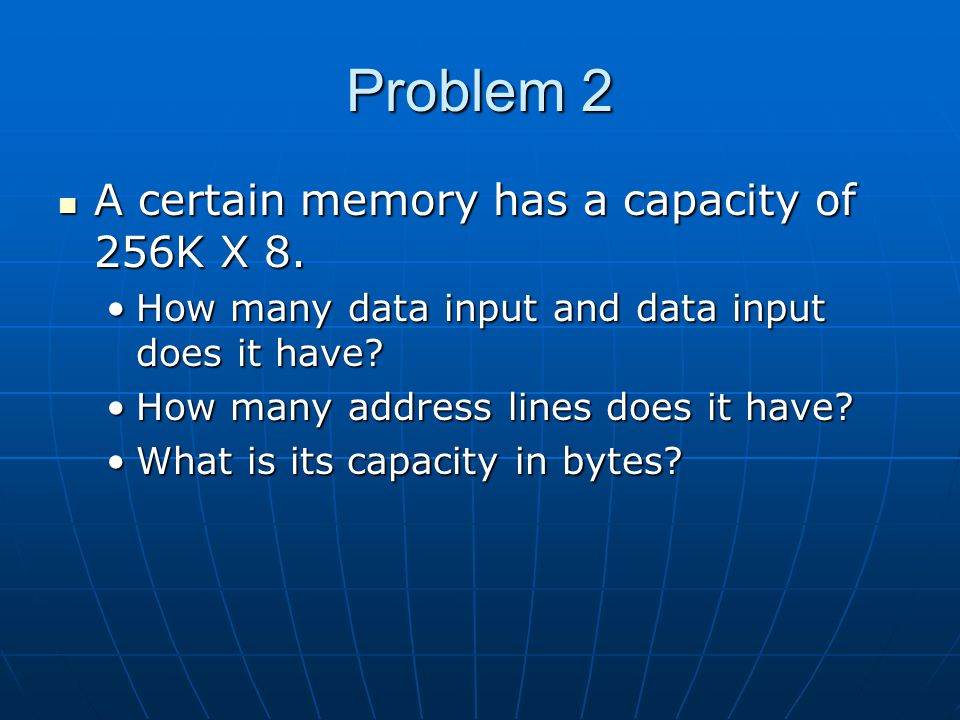Problem 2 A certain memory has a capacity of 256K X 8.