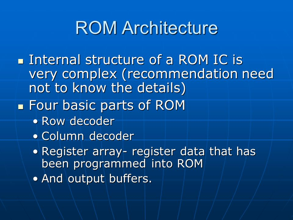 ROM Architecture Internal structure of a ROM IC is very complex (recommendation need not to know the details)