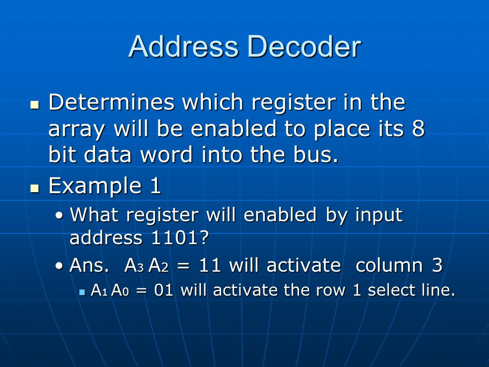 Address Decoder Determines which register in the array will be enabled to place its 8 bit data word into the bus.