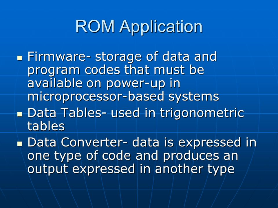 ROM Application Firmware- storage of data and program codes that must be available on power-up in microprocessor-based systems.